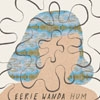 Eerie Wanda - Hum vinyl lp (due to size and weight, this price for the USA only. Outside of the USA, the price will be adjusted as needed) BBIB 026 LP