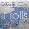 Weber, Katrina / Fred Frith / Fredy Studer - It Rolls 34-Intakt 248