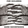 Koivistoinen, Eero - For Children vinyl lp (due to size and weight, this price for the USA only. Outside of the USA, the price will be adjusted as needed) Svart SVR 449