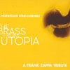 Norwegian Wind Ensemble - The Brass From Utopia: A Frank Zappa Tribute 21-NWD132