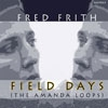 Frith, Fred - Field Days (The Amanda Loops) 21-RER FR A8