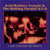 Acid Mothers Temple & The Melting Paraiso U.F.O. - Last Concert In Tokyo 05/AMT 012