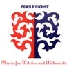 Fern Knight - Music for Witches and Alchemists 16/VHF 101