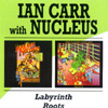 Nucleus/Ian Carr - Labyrinth/Roots 2 x CDs 25/BGO 567