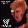 Out Of Focus - Not Too Late COSMIC EGG 01