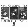 Osborne Trio and Quintet, Mike - Border Crossing/Marcel's Muse OGUN 015