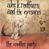 Redfearn, Alec K.and the Eyesores - The Smother Party NORTH EAST INDIE 25