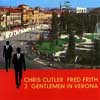 Cutler, Chris/Fred Frith - 2 Gentlemen In Verona ReR CCFF3