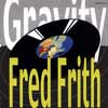 Frith, Fred - Gravity Fred FRO 01
