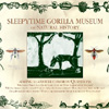 Sleepytime Gorilla Museum - Of Natural History 16/WOM 19