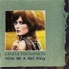 Thompson, Linda - Give Me A Sad Song 05/Fledg`ling 3020