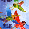 Trip, The - Time Of Change 27/Trident 1002