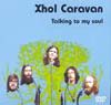 Xhol Caravan - Talking To My Soul DVD 05/GOD DVD 001